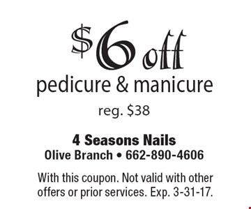 $6 off pedicure & manicure reg. $38. With this coupon. Not valid with other offers or prior services. Exp. 3-31-17.