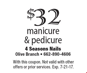 $32 manicure & pedicure. With this coupon. Not valid with other offers or prior services. Exp. 7-21-17.