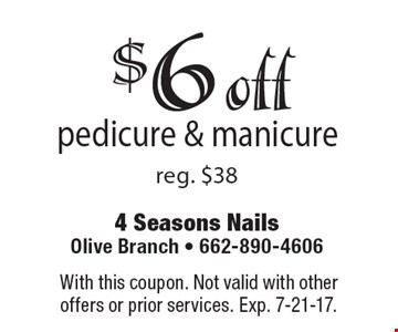 $6 off pedicure & manicure reg. $38. With this coupon. Not valid with other offers or prior services. Exp. 7-21-17.