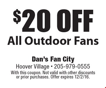 $20 off All Outdoor Fans. With this coupon. Not valid with other discounts or prior purchases. Offer expires 12/2/16.