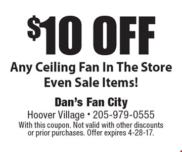 $10 off Any Ceiling Fan In The Store Even Sale Items! With this coupon. Not valid with other discounts or prior purchases. Offer expires 4-28-17.