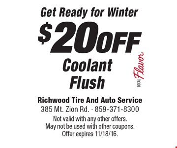Get Ready for Winter $20OFF Coolant Flush. Not valid with any other offers. May not be used with other coupons.Offer expires 11/18/16.