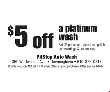 $ 5 off a platinum wash. RainX protectant, clear coat, polish, undercarriage & tire dressing. With this coupon. Not valid with other offers or prior purchases. Offer expires 1-6-17.