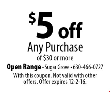 $5 off any purchase of $30 or more. With this coupon. Not valid with other offers. Offer expires 12-2-16.