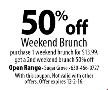 50% off weekend brunch. Purchase 1 weekend brunch for $13.99, get a 2nd weekend brunch 50% off. With this coupon. Not valid with other offers. Offer expires 12-2-16.