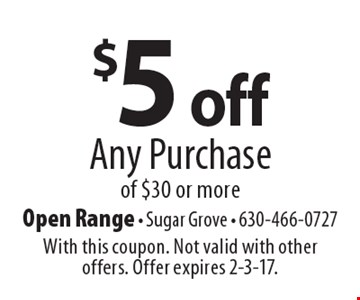 $5 off Any Purchase of $30 or more. With this coupon. Not valid with other offers. Offer expires 2-3-17.