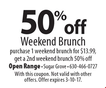 50% off Weekend Brunch. Purchase 1 weekend brunch for $13.99, get a 2nd weekend brunch 50% off. With this coupon. Not valid with other offers. Offer expires 3-10-17.