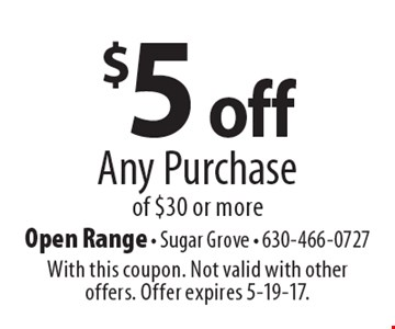 $5 off Any Purchase of $30 or more. With this coupon. Not valid with other offers. Offer expires 5-19-17.