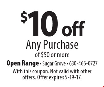 $10 off Any Purchase of $50 or more. With this coupon. Not valid with other offers. Offer expires 5-19-17.