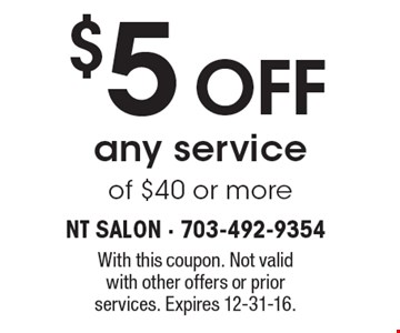 $5 off any service of $40 or more. With this coupon. Not valid with other offers or prior services. Expires 12-31-16.