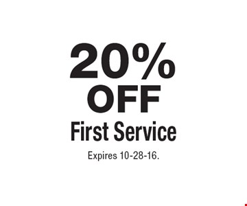 20% OFF First Service. Expires 10-28-16.