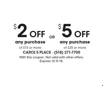$5 Off any purchase of $25 or more OR $2 Off any purchase of $15 or more. With this coupon. Not valid with other offers. Expires 12-9-16.