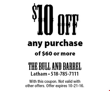$10 Off Any Purchase Of $60 Or More. With this coupon. Not valid with other offers. Offer expires 10-21-16.