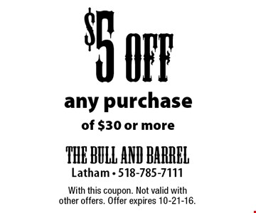 $5 Off Any Purchase Of $30 Or More. With this coupon. Not valid with other offers. Offer expires 10-21-16.