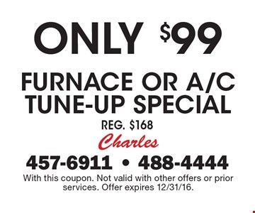 Only $99 Furnace or A/C Tune-up Special Reg. $168. With this coupon. Not valid with other offers or prior services. Offer expires 12/31/16.