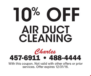 10% Off Air Duct cleaning. With this coupon. Not valid with other offers or prior services. Offer expires 12/31/16.
