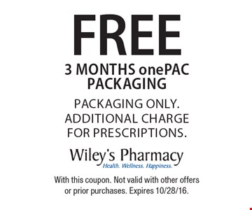 FREE 3 months one PAC packaging. Packaging only. Additional charge for prescriptions. With this coupon. Not valid with other offers or prior purchases. Expires 10/28/16.