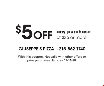 $5 OFF any purchase of $35 or more. With this coupon. Not valid with other offers or prior purchases. Expires 11-11-16.