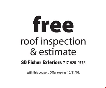 Free roof inspection & estimate. With this coupon. Offer expires 10/31/16.