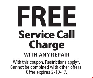 FREE Service Call Charge with any repair. With this coupon. Restrictions apply. Cannot be combined with other offers. Offer expires 2-10-17.