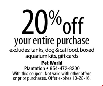 20% off your entire purchase. Excludes: tanks, dog & cat food, boxed aquarium kits, gift cards. With this coupon. Not valid with other offers or prior purchases. Offer expires 10-28-16.