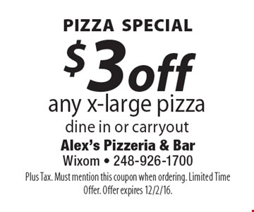 Pizza Special $3 off any x-large pizza. Dine in or carryout. Plus Tax. Must mention this coupon when ordering. Limited Time Offer. Offer expires 12/2/16.