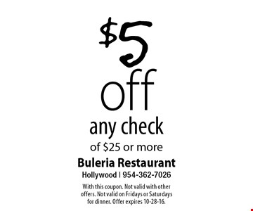 $5 off any check of $25 or more. With this coupon. Not valid with other offers. Not valid on Fridays or Saturdays for dinner. Offer expires 10-28-16.