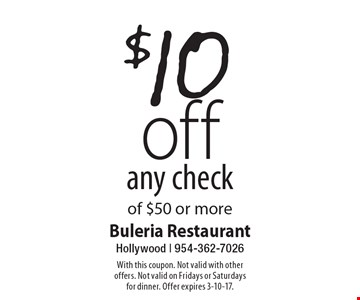 $10 off any check of $50 or more. With this coupon. Not valid with other offers. Not valid on Fridays or Saturdays for dinner. Offer expires 3-10-17.