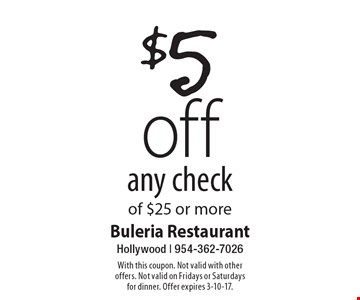 $5 off any check of $25 or more. With this coupon. Not valid with other offers. Not valid on Fridays or Saturdays for dinner. Offer expires 3-10-17.