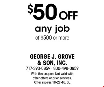 $50 off any job of $500 or more. With this coupon. Not valid with other offers or prior services. Offer expires 10-28-16. SL