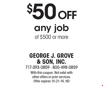 $50 off any job of $500 or more. With this coupon. Not valid with other offers or prior services. Offer expires 10-21-16. HD