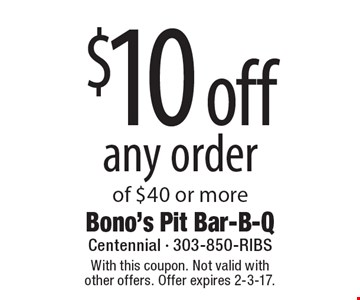 $10 off any order of $40 or more. With this coupon. Not valid with other offers. Offer expires 2-3-17.