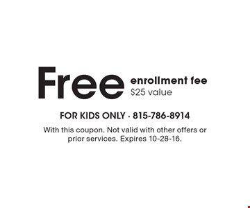 Free enrollment fee, $25 value. With this coupon. Not valid with other offers or prior services. Expires 10-28-16.