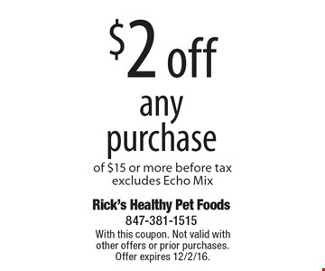 $2 off any purchase of $15 or more before tax. Excludes Echo Mix. With this coupon. Not valid with other offers or prior purchases. Offer expires 12/2/16.