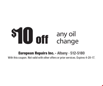 $10 off any oil change. With this coupon. Not valid with other offers or prior services. Expires 4-28-17.