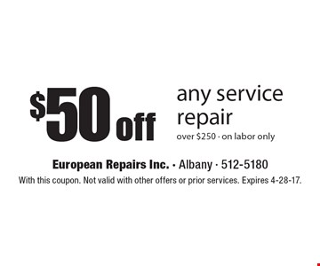 $50 off any service repair over $250 - on labor only. With this coupon. Not valid with other offers or prior services. Expires 4-28-17.