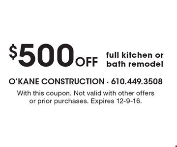 $500 Off full kitchen or bath remodel. With this coupon. Not valid with other offers or prior purchases. Expires 12-9-16.