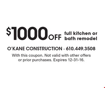 $1000 Off full kitchen or bath remodel. With this coupon. Not valid with other offers or prior purchases. Expires 12-31-16.