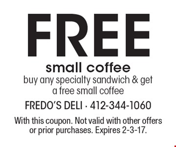 Free small coffee buy any specialty sandwich & get a free small coffee. With this coupon. Not valid with other offers or prior purchases. Expires 2-3-17.