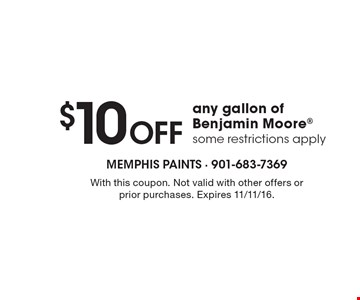 $10 Off any gallon of Benjamin Moore, some restrictions apply. With this coupon. Not valid with other offers or prior purchases. Expires 11/11/16.