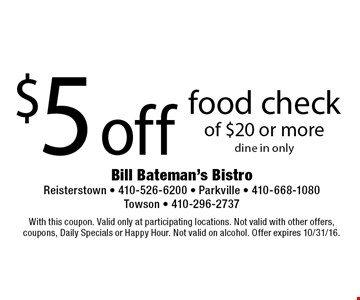 $5 off food check of $20 or more. Dine in only. With this coupon. Valid only at participating locations. Not valid with other offers, coupons, Daily Specials or Happy Hour. Not valid on alcohol. Offer expires 10/31/16.