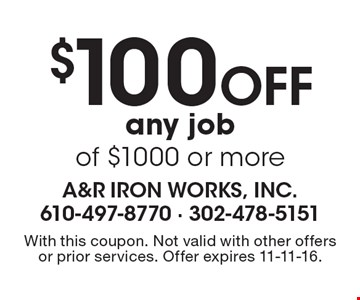 $100 off any job of $1000 or more. With this coupon. Not valid with other offers or prior services. Offer expires 11-11-16.