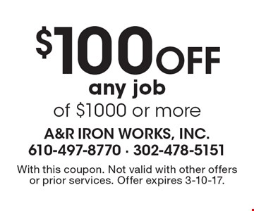 $100 Off any job of $1000 or more. With this coupon. Not valid with other offers or prior services. Offer expires 3-10-17.