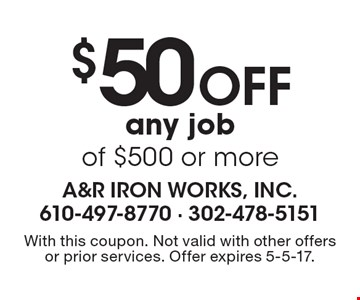 $50 Off any job of $500 or more. With this coupon. Not valid with other offers or prior services. Offer expires 5-5-17.