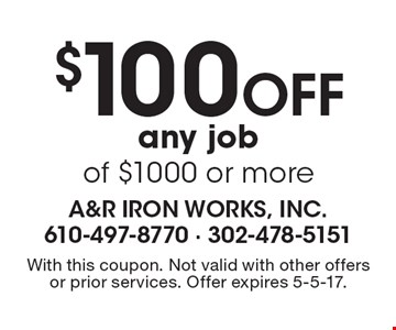 $100 Off any job of $1000 or more. With this coupon. Not valid with other offers or prior services. Offer expires 5-5-17.