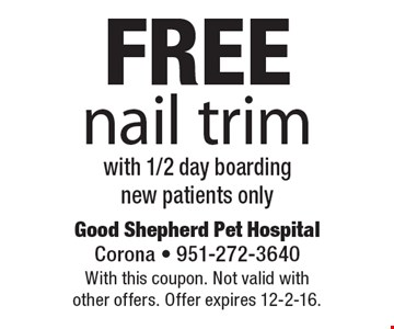 Free nail trim with 1/2 day boarding new patients only. With this coupon. Not valid with other offers. Offer expires 12-2-16.