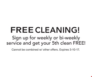 Free Cleaning! Sign up for weekly or bi-weekly service and get your 5th clean FREE! Cannot be combined w/ other offers. Expires 3-10-17.