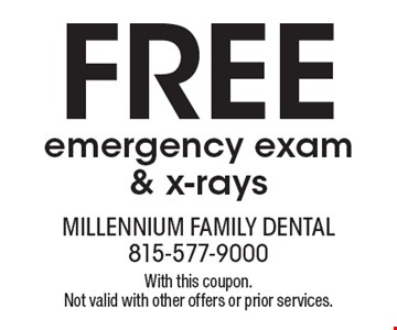Free emergency exam & x-rays. With this coupon. Not valid with other offers or prior services.