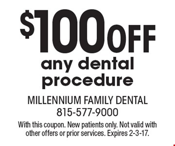 $100 off any dental procedure. With this coupon. New patients only. Not valid with other offers or prior services. Expires 2-3-17.