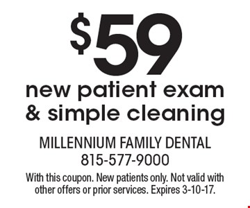 $59 new patient exam & simple cleaning. With this coupon. New patients only. Not valid with other offers or prior services. Expires 3-10-17.